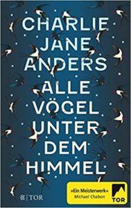 Charlie Jane Anders - Alle Vögel unter dem Himmel